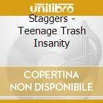 Teenage trash insanity cd musicale di Staggers