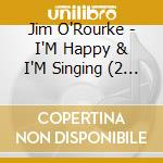 I'M HAPPY, AND I'M SINGING AND A 1,2,3,4 cd musicale di Jim O'rourke