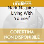 Mark Mcguire - Living With Yourself cd musicale di Mark Mcguire