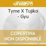Tyme X Tujiko - Gyu cd musicale di Tyme x tujiko
