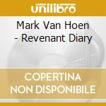 Mark Van Hoen - Revenant Diary cd musicale di Mark Van hoen