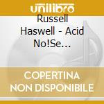 Russell Haswell - Acid No!Se Synthesis cd musicale di Russell Haswell