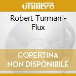 Robert Turman - Flux cd musicale di Turman Robert