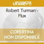 Robert turman-flux cd cd musicale di Turman Robert