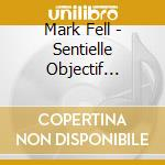 Mark Fell - Sentielle Objectif Actualite' cd musicale di Mark Fell