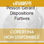 Dispositions furtives cd musicale di Gerard Pesson