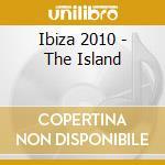IBIZA 2010 - THE ISLAND                   cd musicale di ARTISTI VARI