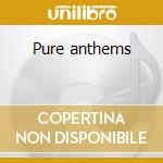Pure anthems cd musicale