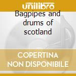 Bagpipes and drums of scotland cd musicale di Artisti Vari