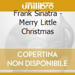 MERRY LITTLE CHRISTMAS cd musicale di SINATRA FRANK