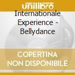 Bellydance - international experience cd musicale di Artisti Vari