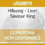 Saviour king live cd musicale di Hillsong