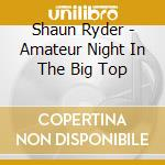 Amateur night in the big top cd musicale di Shaun Ryder