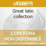 Great latin collection cd musicale di Artisti Vari