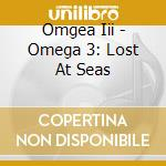 Lost at sea cd musicale di Omega 3