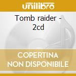 Tomb raider - 2cd cd musicale di Ost