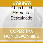 El momento descuidado cd musicale di The Church