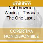 Not Drowning Waving - Through The One Last Door cd musicale di Not drowing waving