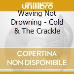 Cold and the crackle cd musicale di Not drowing waving