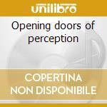 Opening doors of perception cd musicale di Doors