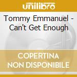 Tommy Emmanuel - Can't Get Enough cd musicale di Tommy Emmanuel
