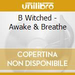 Awake and breathe cd musicale di B*witched