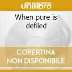 When pure is defiled cd musicale di Jerk