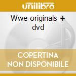 Wwe originals + dvd cd musicale di Artisti Vari