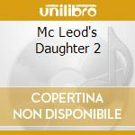 MC LEOD'S DAUGHTER 2 cd musicale di O.S.T.