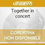 Together in concert cd musicale di Finn tom/bic runga