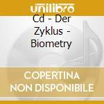 CD - DER ZYKLUS - BIOMETRY cd musicale di DER ZYKLUS