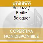 BD JAZZ / EMILIE BALAGUER cd musicale di BDJ YOUNG LESTER