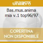 Bas.mus.anima mia v.1 top96/97 cd musicale di Artisti Vari