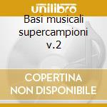 Basi musicali supercampioni v.2 cd musicale di Artisti Vari