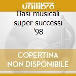 Basi musicali super successi '98 cd musicale di Artisti Vari