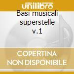 Basi musicali superstelle v.1 cd musicale di Artisti Vari