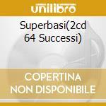 SUPERBASI(2CD 64 SUCCESSI) cd musicale di ARTISTI VARI