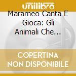 GLI ANIMALI CHE PASSIONE  CD+LIBRO        cd musicale di Marame Canta e gioca