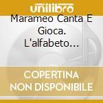 L'ALFABETO CANTERINO  CD+LIBRO            cd musicale di Marame Canta e gioca
