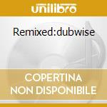 Remixed:dubwise cd musicale di Circus Twilight