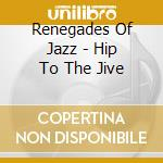 Renegades of jazz-hip to the jive cd cd musicale di Renegades of jazz