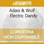 Adani & wolf-electric dandy cd cd musicale di Adani & wolf