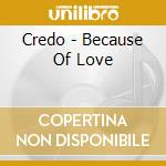 Because of love cd musicale di Credo