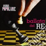Anima Popolare - Ballata Del Re cd musicale di Popolare Anima