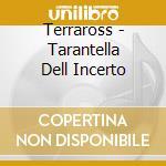 Terraross - Tarantella Dell Incerto cd musicale di Tewrraross