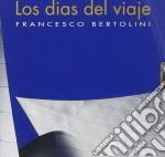 Francesco Bertolini - Los Dias Del Viaje cd musicale di Bertolini Francesco