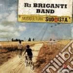 Ri Briganti Band - Musicultura Suddista cd musicale di RI BRIGANTI BAND