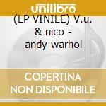 (LP VINILE) V.u. & nico - andy warhol lp vinile di Velvet Underground