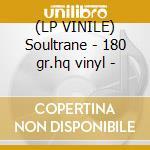 (LP VINILE) Soultrane - 180 gr.hq vinyl - lp vinile di John Coltrane
