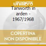 Tanworth in arden - 1967/1968 cd musicale di Nick Drake
